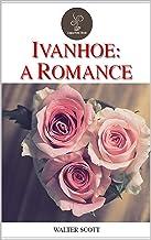 "IVANHOE: A ROMANCE ""Annotated"" Classic Romance Fiction"