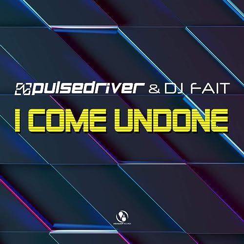 Pulsedriver & DJ Fait - I Come Undone