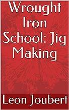 Wrought Iron School: Jig Making