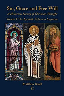 Sin, Grace and Free Will: A Historical Survey of Christian Thought Volume 1: The Apostolic Fathers to Augustine