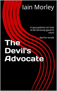 The Devil's Advocate: A spry polemic on how to be seriously good in court - 4ed for kindle (The Devil's Advocate Bookshelf Book 0)