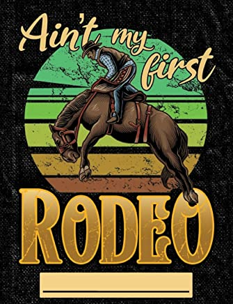 Ain't My First Rodeo: Composition Notebook Journal College Ruled Blank Lined Paper Notebook  Rodeo Cowboy on black (CN 7.44