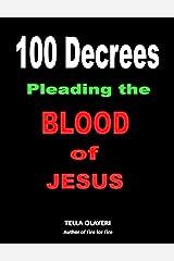100 Decrees Pleading the Blood of Jesus Kindle Edition