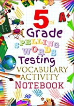 5th Grade Spelling Words Testing Vocabulary Activity Notebook: FIFTH Grade Homeschool Curriculum: Blank Spelling Worksheets, Creative Writing ... Words Activity Pages, Grades Tracker Workbook