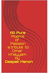 All Pure - Poems of Passion - a tribute to Omar Khayyam Kindle Edition