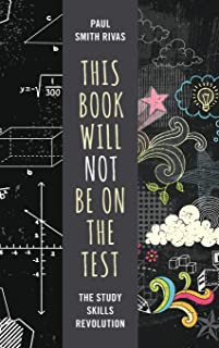 This Book Will Not Be on the Test: The Study Skills Revolution