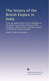 The history of the British Empire in India: From the appointment of Lord Hardinge to the political extinction of the East India Company, 1844 to 1862. ... to Thornton's History of India (Volume 2)