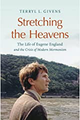 Stretching the Heavens: The Life of Eugene England and the Crisis of Modern Mormonism Kindle Edition
