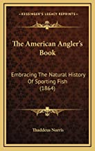 The American Angler's Book: Embracing The Natural History Of Sporting Fish (1864)
