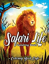 Safari Life Coloring Book: Safari Life Coloring Book: An Adult Coloring Book Featuring Magnificent African Safari Animals and Beautiful Savanna Landscapes, Plants and Flowers