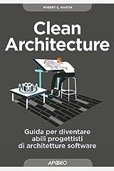 Clean Architecture: Guida per diventare abili progettisti di architetture software (Maestri di programmazione Vol. 3) (Italian Edition) Kindle Edition