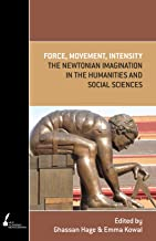 Force, Movement, Intensity: The Newtonian imagination in the Humanities and Social Sciences