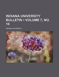Indiana University Bulletin (Volume 7, No. 10)