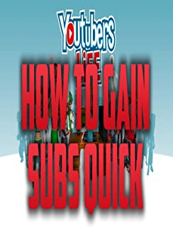 YouTubers Life How To Gain Subs Fast