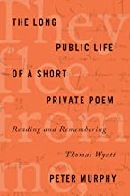 The Long Public Life of a Short Private Poem: Reading and Remembering Thomas Wyatt (Square One: First-Order Questions in the Humanities)