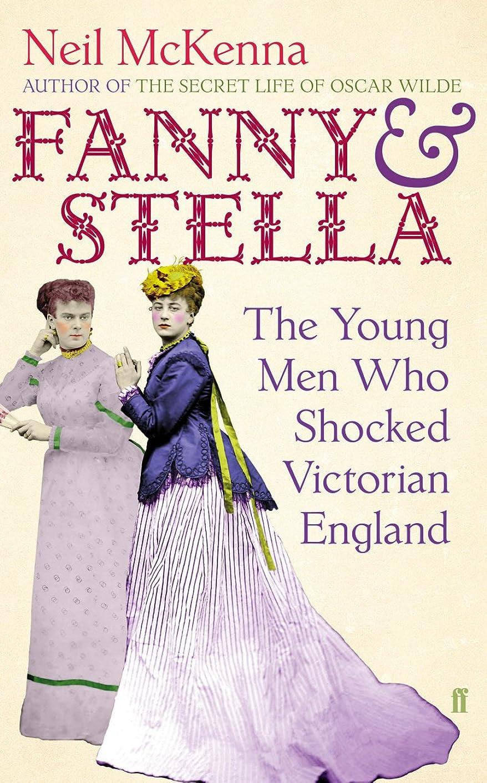 前書き衝突コース引き出すFanny and Stella: The Young Men Who Shocked Victorian England (English Edition)