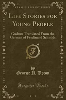 Life Stories for Young People: Gudrun Translated from the German of Ferdinand Schmidt (Classic Reprint)