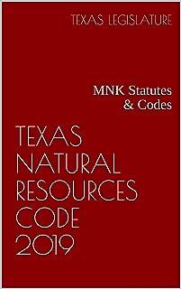 TEXAS NATURAL RESOURCES CODE 2019: MNK Statutes & Codes