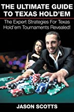 The Ultimate Guide To Texas Hold'em: The Expert Strategies For Texas Hold'em Tournaments Revealed!