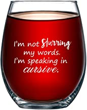 I'm Not Slurring My Words. I'm Speaking in Cursive | Cute Funny 15oz Stemless Wine Glass | Unique Gift Idea for Mom, Dad, Wife, Husband, Sister, Best Friend | Birthday Gifts for Men or Women