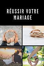 Réussir votre mariage : découvrir le secret d'un mariage parfait (French Edition)