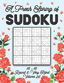 A Fresh Spring of Sudoku 16 x 16 Round 5: Very Hard Volume 25: Sudoku for Relaxation Spring Puzzle Game Book Japanese Logi...
