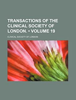 Transactions of the Clinical Society of London. (Volume 19)