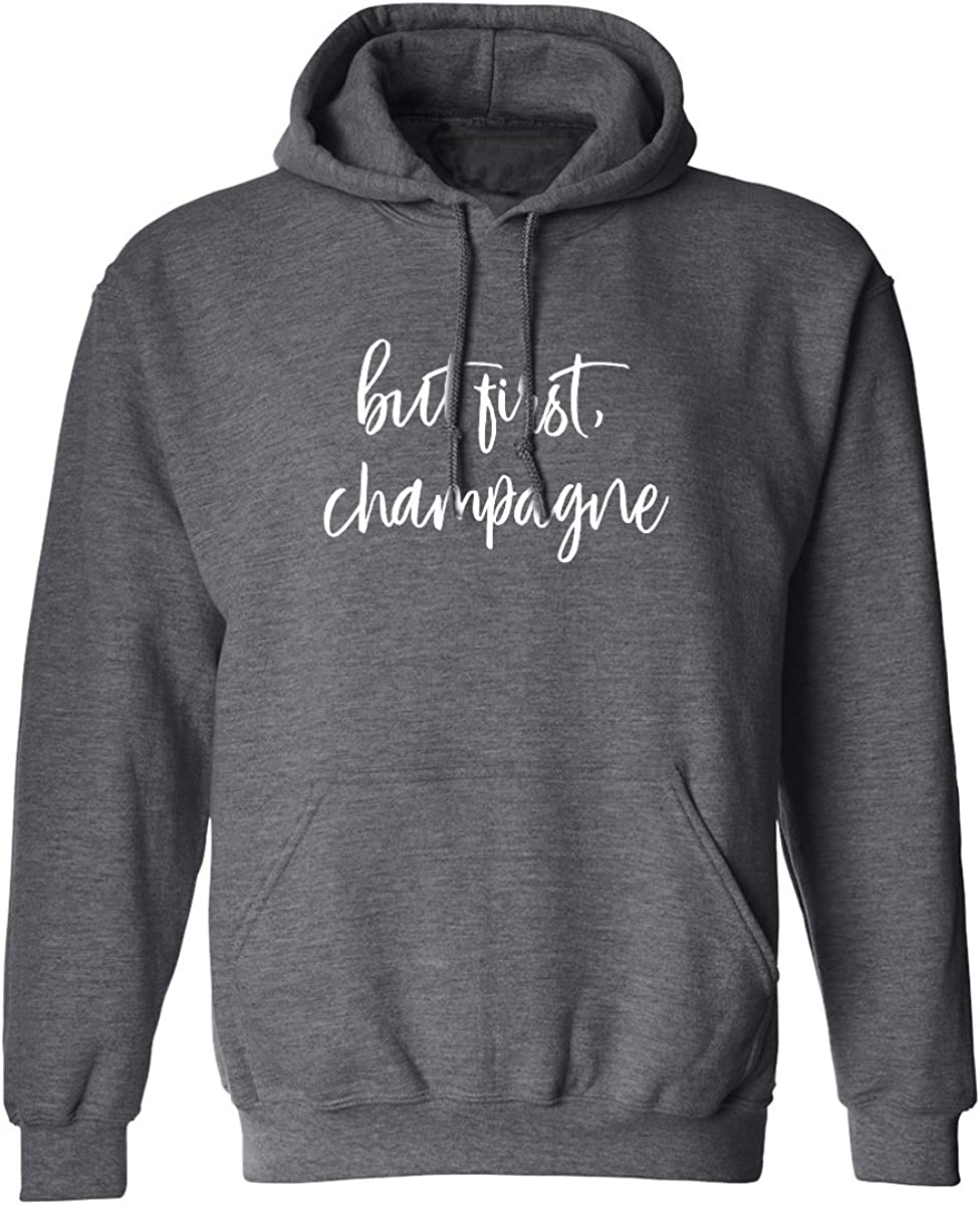 But first, champagne Adult Hooded Sweatshirt