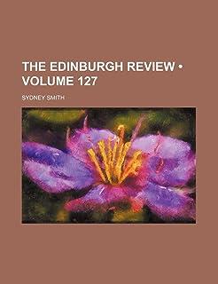 The Edinburgh Review (Volume 127)