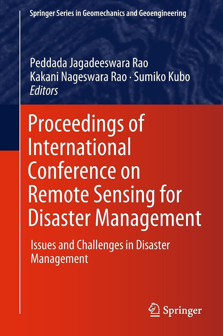梨紫の側溝Proceedings of International Conference on Remote Sensing for Disaster Management: Issues and Challenges in Disaster Management (Springer Series in Geomechanics and Geoengineering) (English Edition)