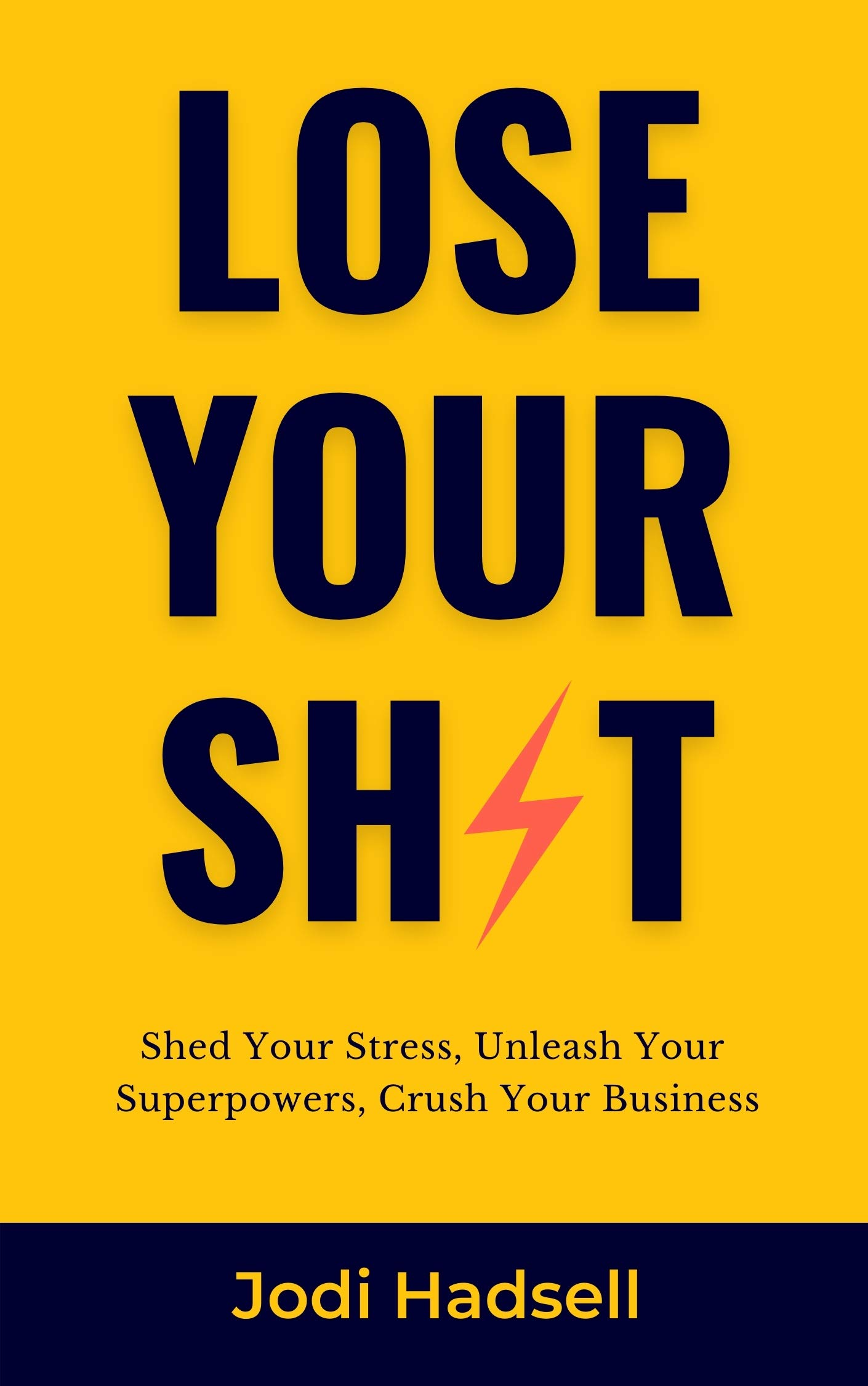 Lose Your Sh*t: Shed Your Stress, Unleash Your Superpowers, Crush Your Business