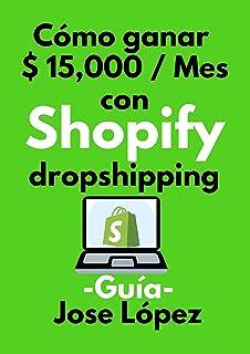 Cómo ganar $ 15,000 / Mes con Shopify dropshipping: -Guía-