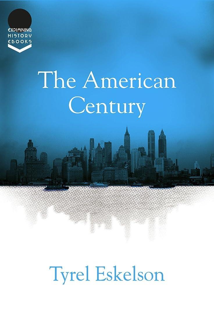 公使館タッチ認証The American Century (Explaining History Book 22) (English Edition)