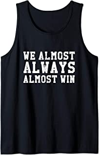 We Almost Always Almost Win Funny Sports Fan Tank Top