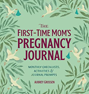 The First-Time Mom's Pregnancy Journal: Monthly Checklists, Activities, & Journal Prompts