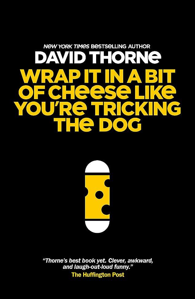 ありがたいひそかに節約するWrap It In A Bit Of Cheese Like You're Tricking The Dog (English Edition)
