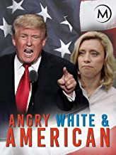 Angry, White, and American