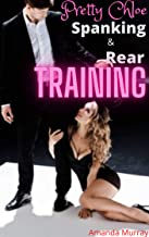 Pretty Chloe Spanking And Rear Training: ( bsdm restraining whipping punishments humiliation, paddles brat spanking pleasu...