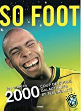 Livres SO FOOT, LES ANNEES 2000: Coup de boule, galactiques et téléréalité PDF