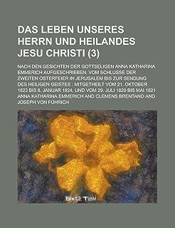 Das Leben Unseres Herrn Und Heilandes Jesu Christi (3); Nach Den Gesichten Der Gottseligen Anna Katharina Emmerich Aufgesc...