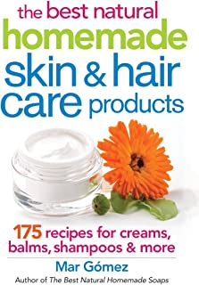 The Best Natural Homemade Skin and Hair Care Products: 175 Recipes for Creams, Balms, Shampoos and More