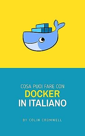 COSA PUOI FARE CON DOCKER IN ITALIANO