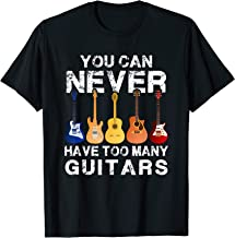You Can Never Have Too Many Guitars T-Shirt Guitars Lover T-Shirt