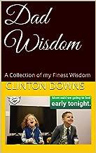 Dad Wisdom: A Collection of my Finest Wisdom