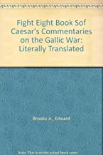 Fight Eight Book Sof Caesar's Commentaries on the Gallic War: Literally Translated