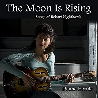 The Moon Is Rising: Songs of Robert Nighthawk