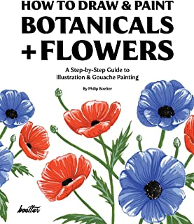 How To Draw & Paint Botanicals + Flowers: A Step-by-Step Guide To Illustration & Gouache Painting