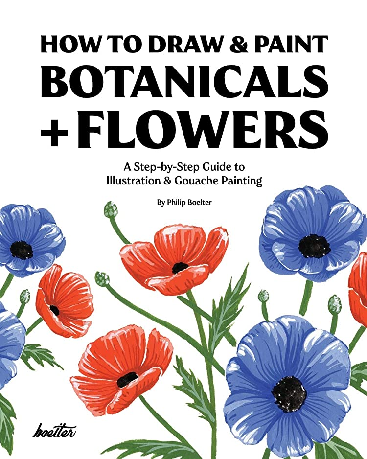 外出仕様兵士How To Draw & Paint Botanicals + Flowers: A Step-by-Step Guide To Illustration & Gouache Painting