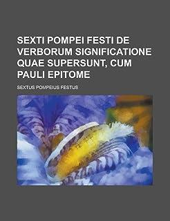Sexti Pompei Festi de Verborum Significatione Quae Supersunt, Cum Pauli Epitome
