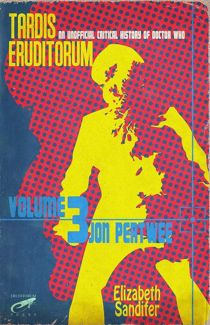 チロ体操猛烈なTARDIS Eruditorum - An Unofficial Critical History of Doctor Who Volume 3: Jon Pertwee